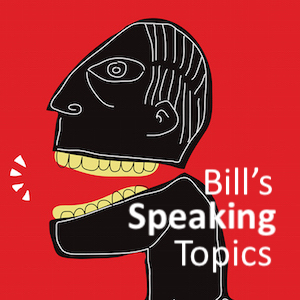 Bill's Speaking Topics